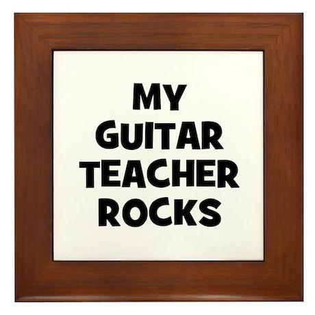 my guitar teacher rocks Framed Tile