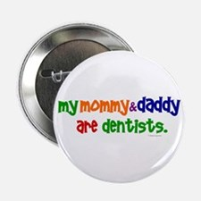"My Mommy & Daddy Are Dentists (PR) 2.25"" Button"
