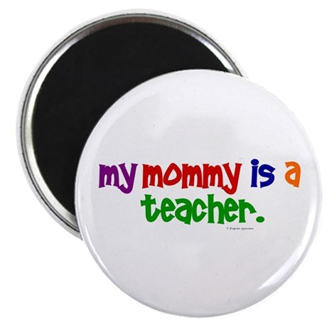"My Mommy Is A Teacher (PR) 2.25"" Magnet (10 pack)"