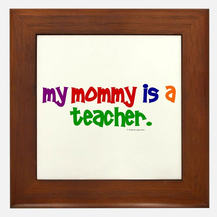 My Mommy Is A Teacher (PR) Framed Tile