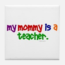 My Mommy Is A Teacher (PR) Tile Coaster