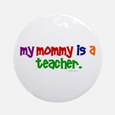My Mommy Is A Teacher (PR) Ornament (Round)