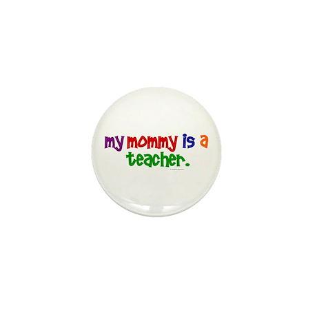 My Mommy Is A Teacher (PR) Mini Button (10 pack)
