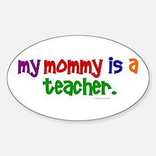 My Mommy Is A Teacher (PR) Oval Decal