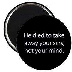 He died to take away your sins, not your mind 2.25