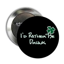 """I'd Rather Be Drunk 2.25"""" Button"""