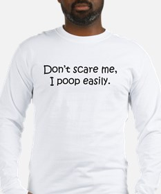 Don't Scare Me, I Poop Easily! Long Sleeve T-Shirt