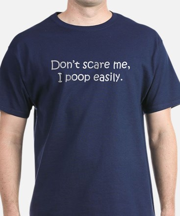 Don't Scare Me, I Poop Easily! T-Shirt