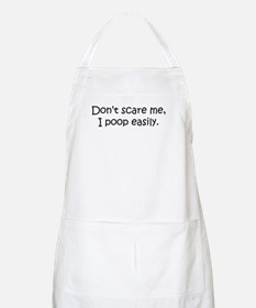 Don't Scare Me, I Poop Easily! BBQ Apron