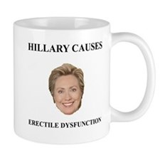 Hillary Clinton Causes Erectile Dysfunction Mug