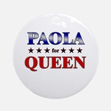 PAOLA for queen Ornament (Round)