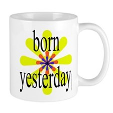 358. born yesterday.. Mug