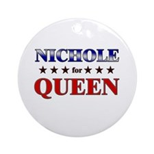 NICHOLE for queen Ornament (Round)