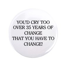 "Crying for Change 3.5"" Button"