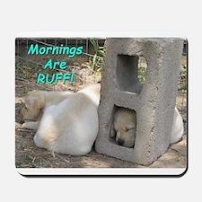 Mornings Are RUFF Mousepad