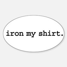 iron my shirt. Oval Decal