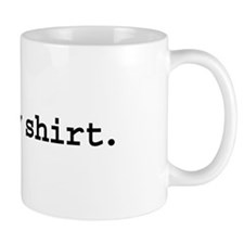iron my shirt. Mug