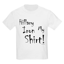 """Hillary, Iron This Shirt!"" T-Shirt"
