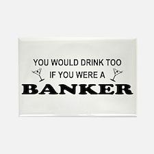 You'd Drink Too Banker Rectangle Magnet