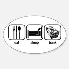 Eat Sleep Bank Oval Decal