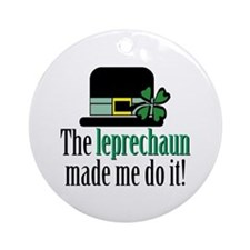 Leprechaun made me Ornament (Round)