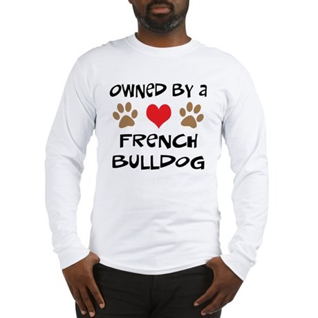 Owned By A French Bulldog Long Sleeve T-Shirt
