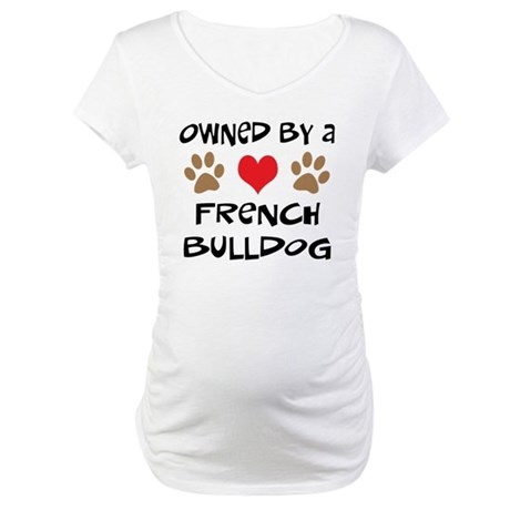 Owned By A French Bulldog Maternity T-Shirt