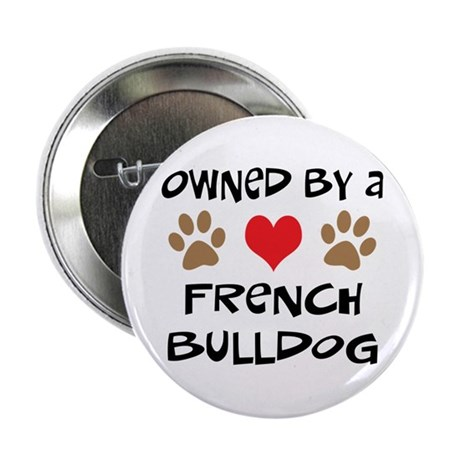 "Owned By A French Bulldog 2.25"" Button"