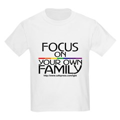 FOCUS ON YOUR OWN FAMILY Kids T-Shirt