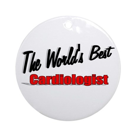 """""""The World's Best Cardiologist"""" Ornament (Round)"""
