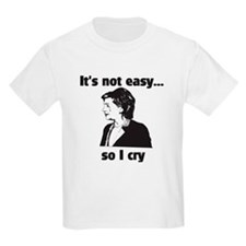 It's not easy...so I cry T-Shirt