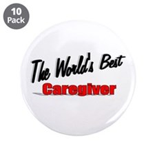"""""""The World's Best Caregiver"""" 3.5"""" Button (10 pack)"""
