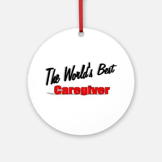 """The World's Best Caregiver"" Ornament (Round)"