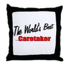 """""""The World's Best Caretaker"""" Throw Pillow"""