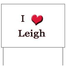 I Love (Heart) Leigh Yard Sign