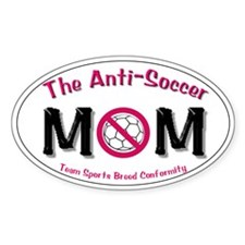 The Anti-Soccer Mom Oval Decal