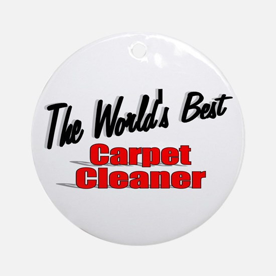"""""""The World's Best Carpet Cleaner"""" Ornament (Round)"""