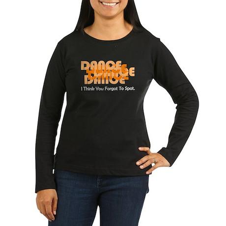 Forgot to Spot Dance Women's Long Sleeve Dark T-Sh