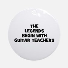 the legends begin with guitar Ornament (Round)