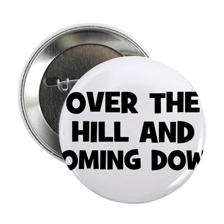 "Over the hill and coming down 2.25"" Button"