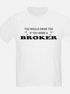 You'd Drink Too Broker T-Shirt