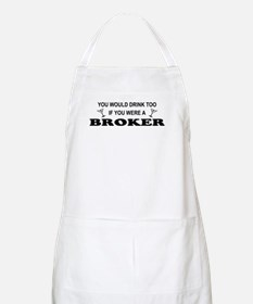 You'd Drink Too Broker BBQ Apron
