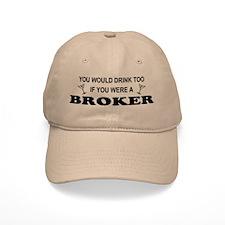 You'd Drink Too Broker Baseball Cap