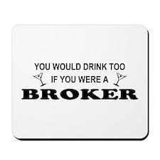 You'd Drink Too Broker Mousepad