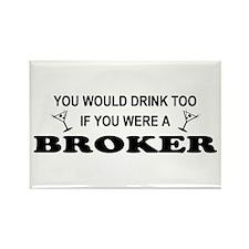 You'd Drink Too Broker Rectangle Magnet