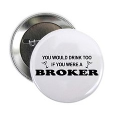 "You'd Drink Too Broker 2.25"" Button"