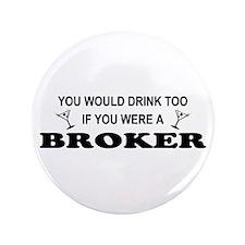 "You'd Drink Too Broker 3.5"" Button"
