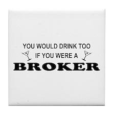 You'd Drink Too Broker Tile Coaster
