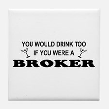 You'd Drink Too Broker Tile Coaster