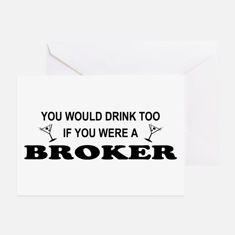 You'd Drink Too Broker Greeting Cards (Pk of 10)